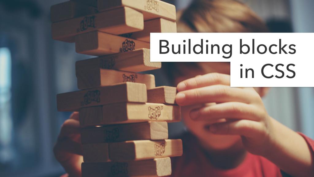 Building blocks in CSS