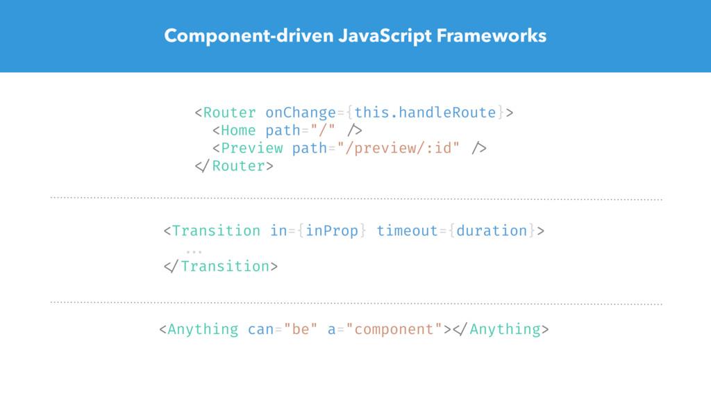 Component-driven JavaScript Frameworks <Router ...