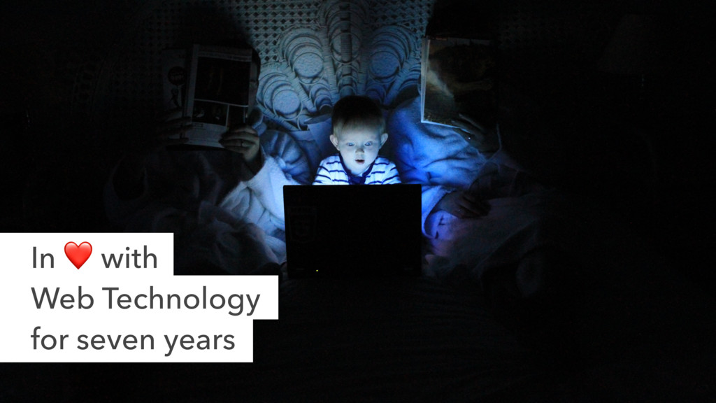 In ❤ with Web Technology for seven years