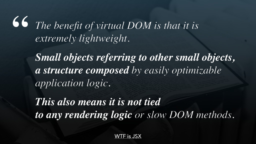 The benefit of virtual DOM is that it is extrem...