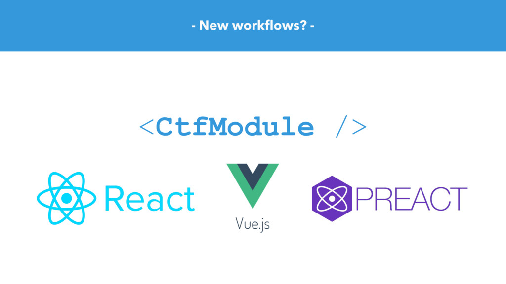 <CtfModule /> - New workflows? -