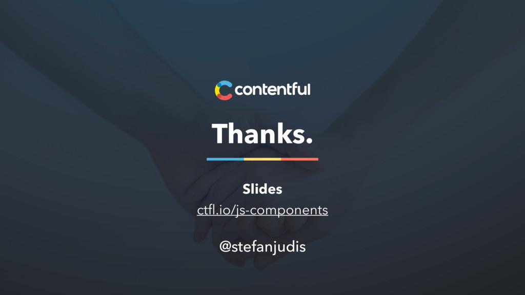Thanks. @stefanjudis Slides ctfl.io/js-components