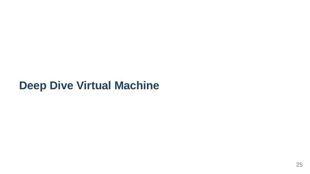 Deep Dive Virtual Machine 25