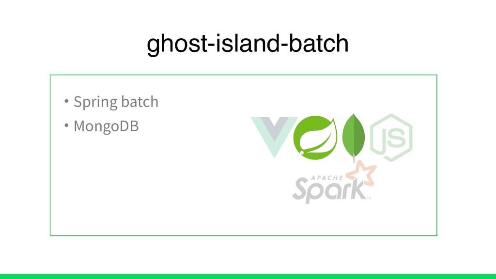 • Spring batch • MongoDB ghost-island-batch