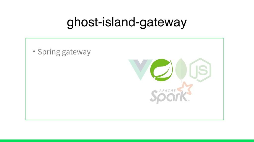• Spring gateway ghost-island-gateway