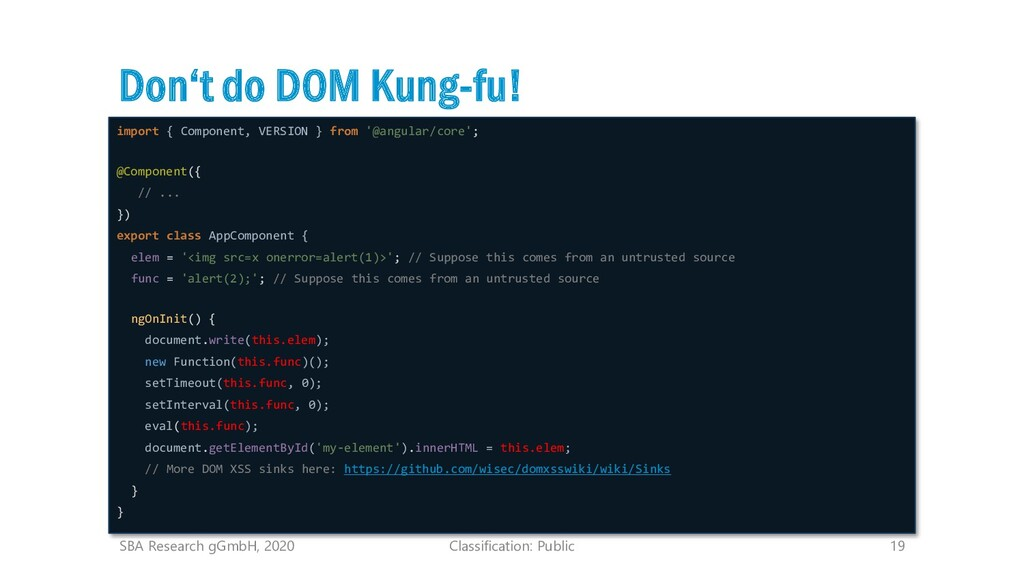 Classification: Public 19 Don't do DOM Kung-fu!...