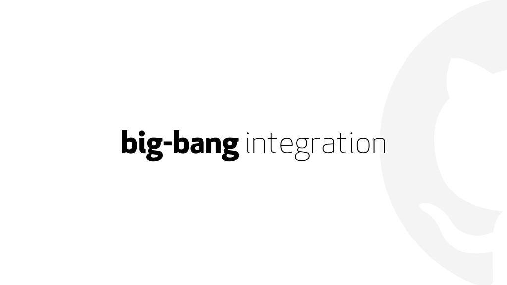  big-bang integration