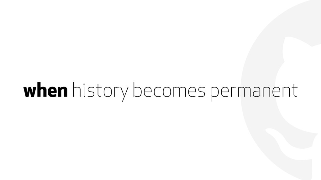  when history becomes permanent