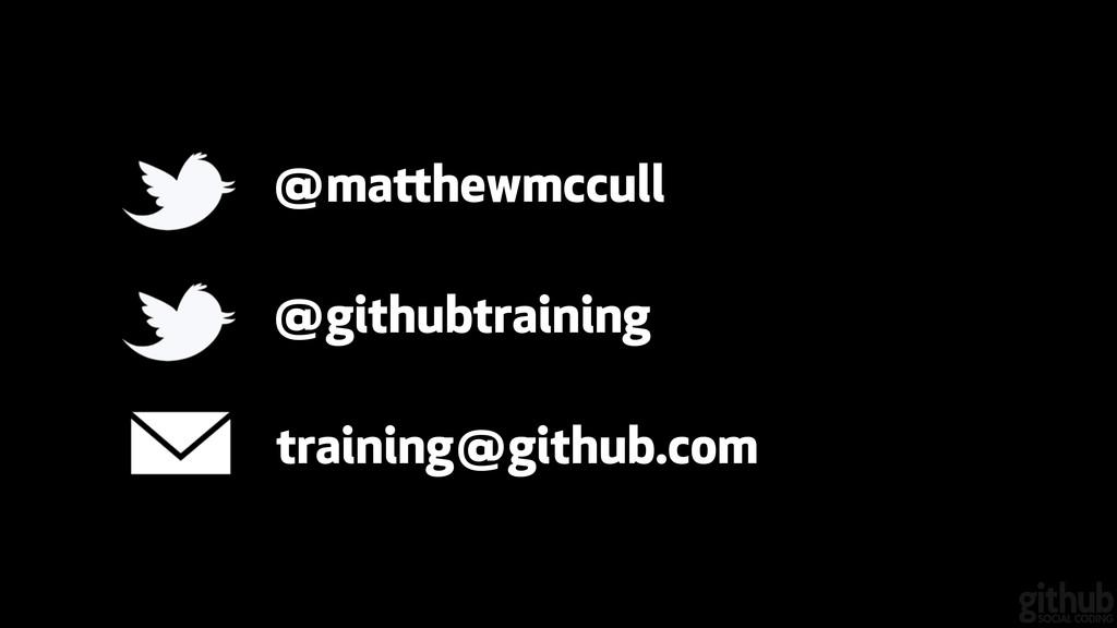 @mahewmccull @githubtraining training@github.c...