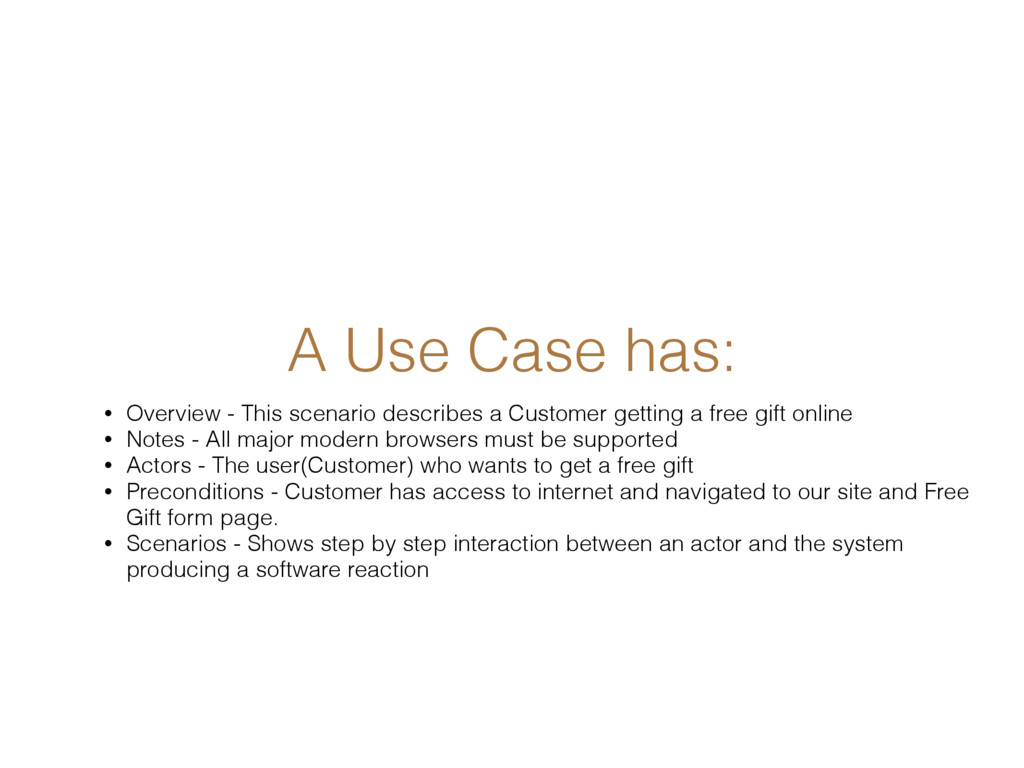 A Use Case has: • Overview - This scenario desc...