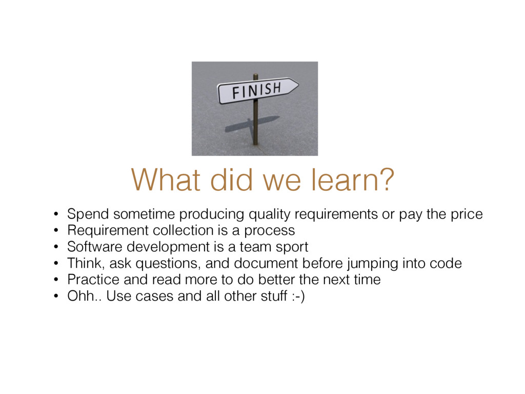 What did we learn? • Spend sometime producing q...