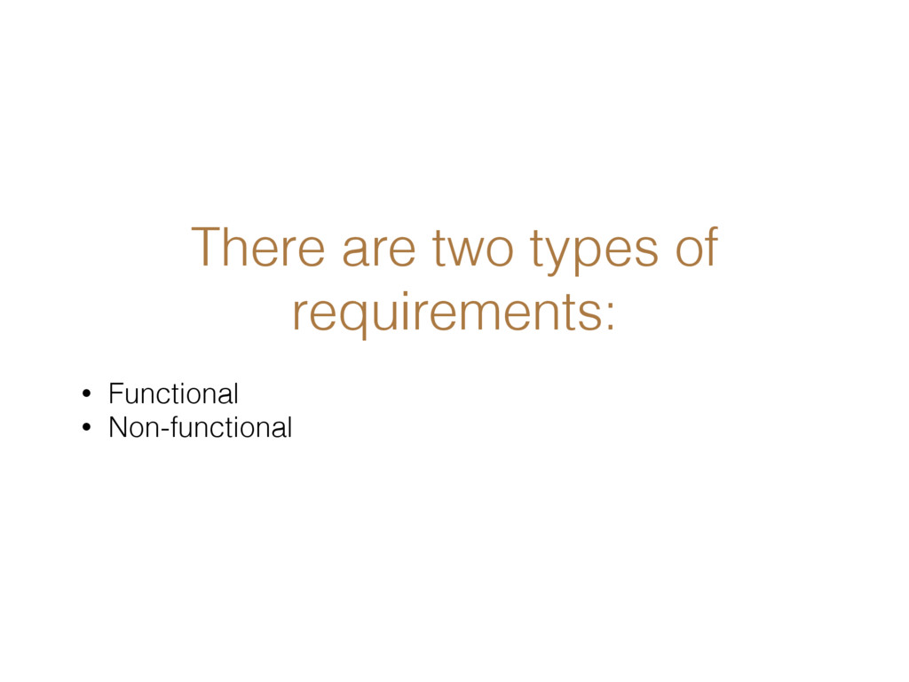 There are two types of requirements: • Function...