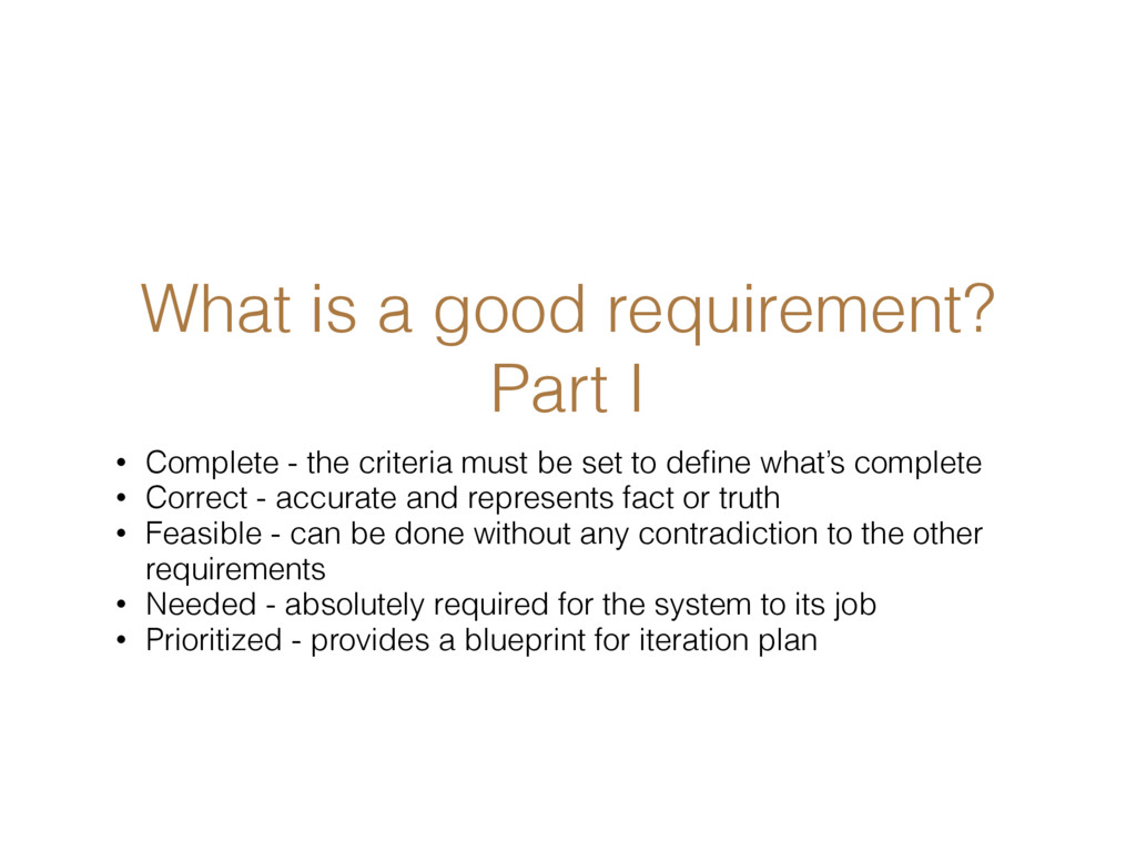 What is a good requirement? Part I • Complete -...