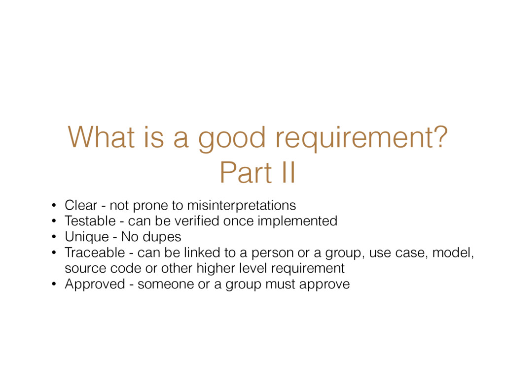 What is a good requirement? Part II • Clear - n...