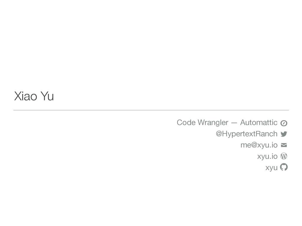 Xiao Yu Code Wrangler — Automattic  @HypertextR...