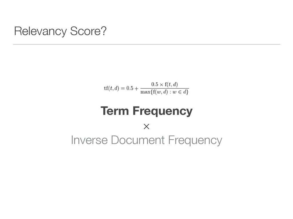 Relevancy Score? Term Frequency × Inverse Doc...