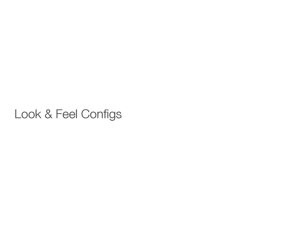 Look & Feel Configs