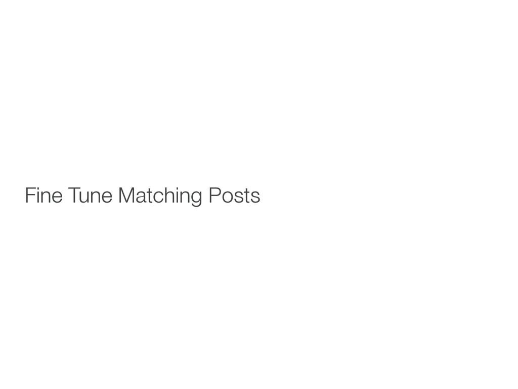 Fine Tune Matching Posts
