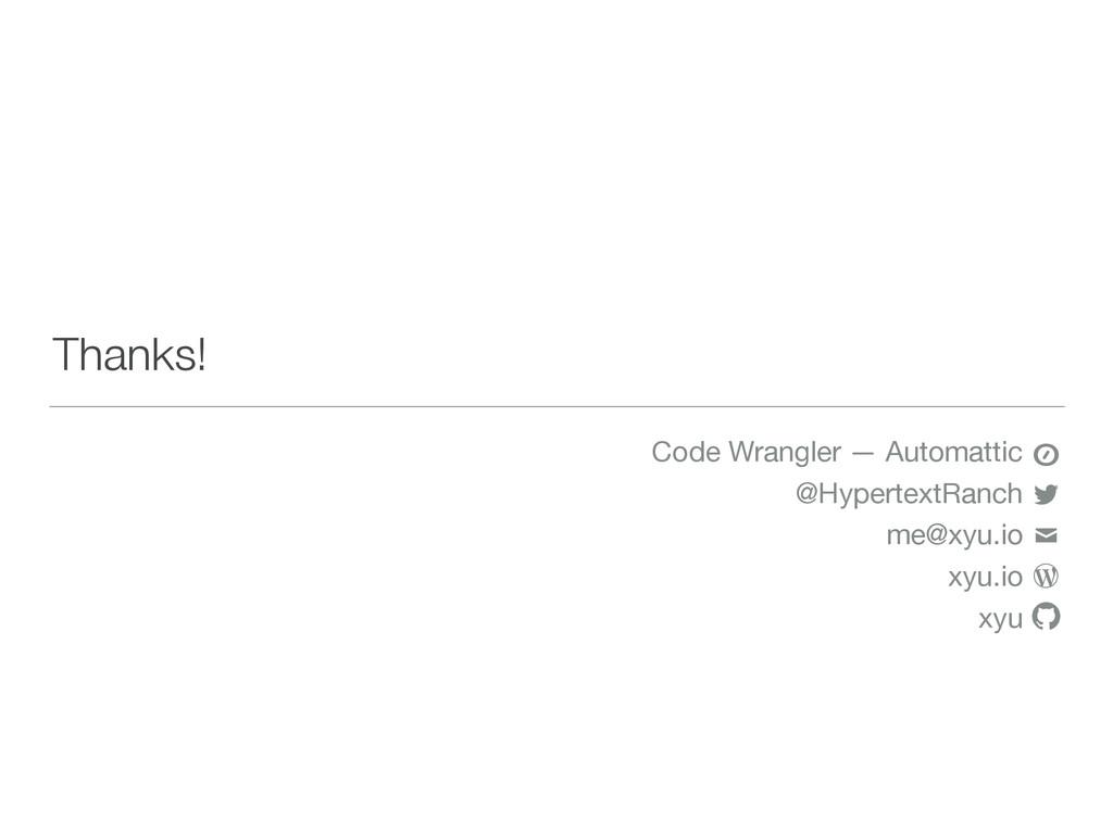 Thanks! Code Wrangler — Automattic  @HypertextR...