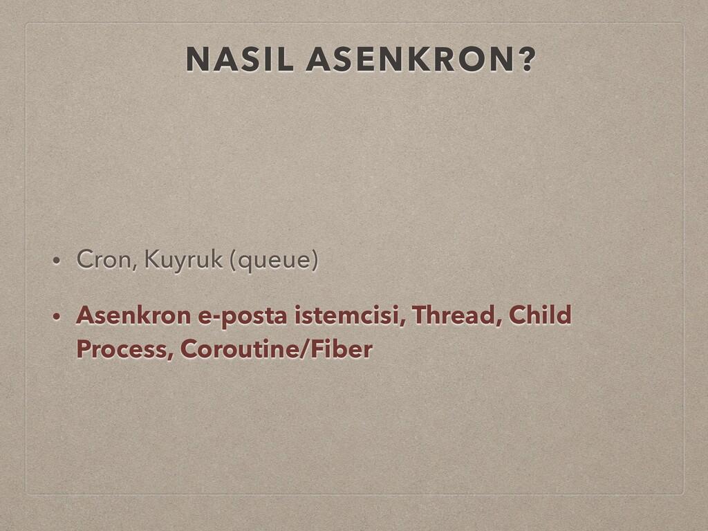 NASIL ASENKRON? • Cron, Kuyruk (queue) • Asenkr...