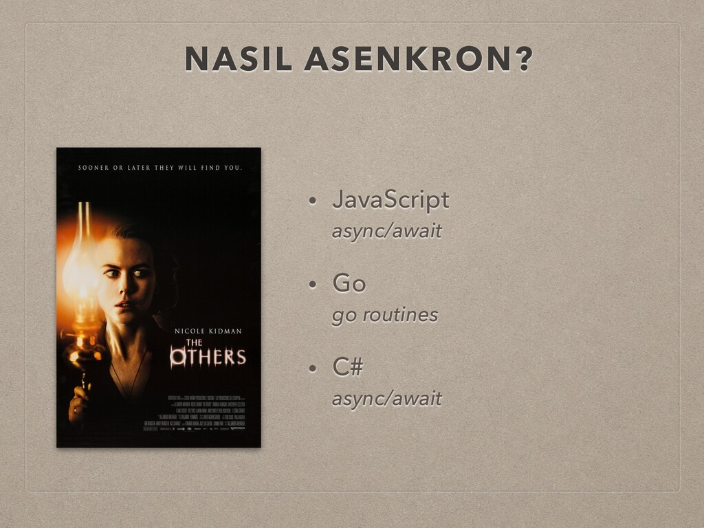 NASIL ASENKRON? • JavaScript async/await • Go...