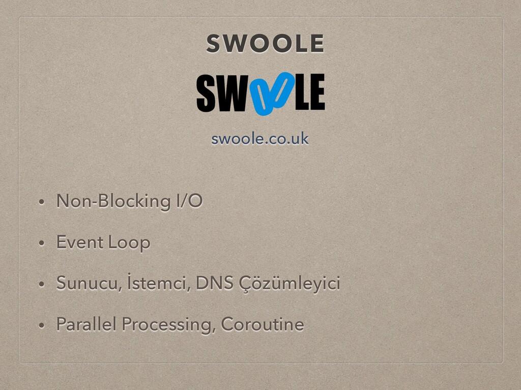 SWOOLE • Non-Blocking I/O • Event Loop • Sunucu...