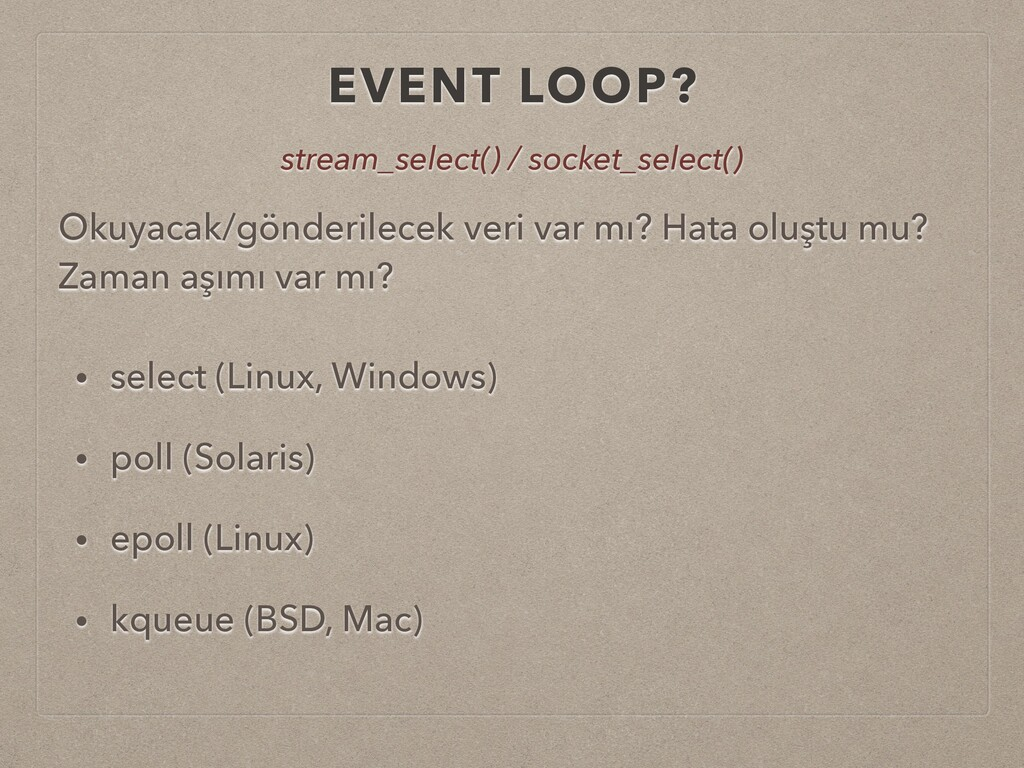 EVENT LOOP? • select (Linux, Windows) • poll (S...