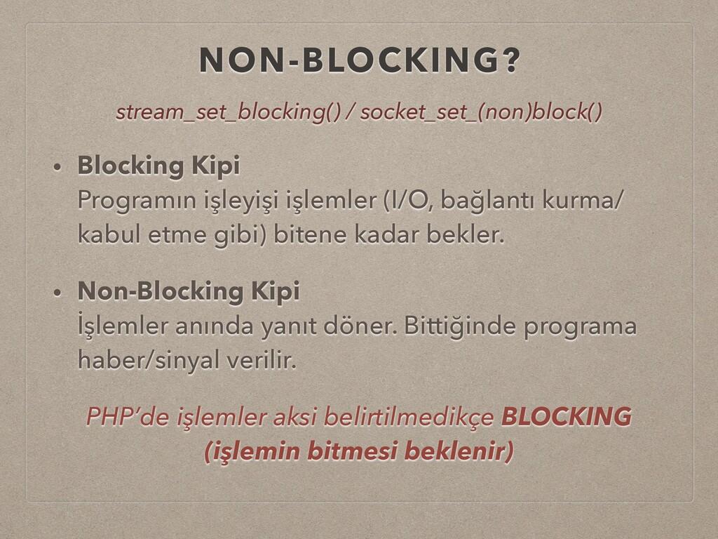 NON-BLOCKING? • Blocking Kipi Programın işleyi...