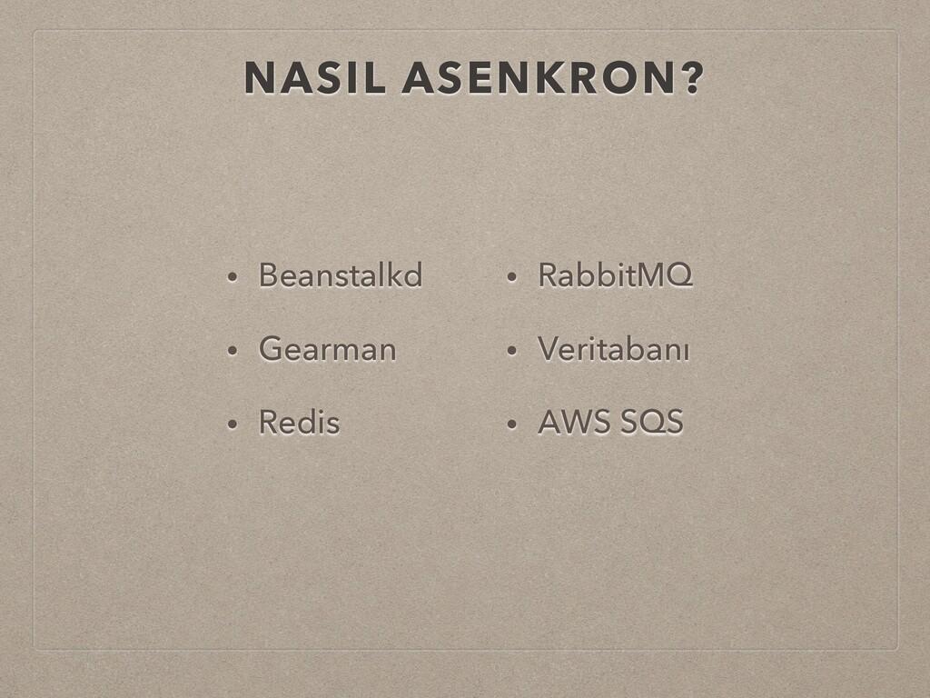 NASIL ASENKRON? • Beanstalkd • Gearman • Redis ...