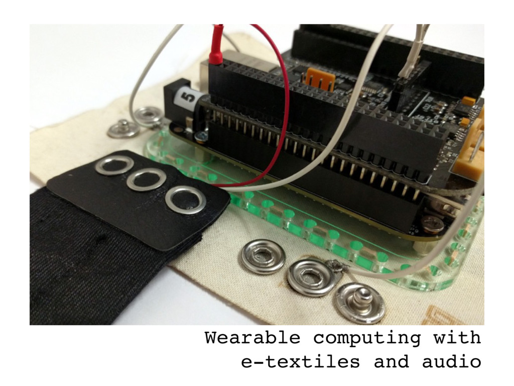 Wearable computing with e-textiles and audio
