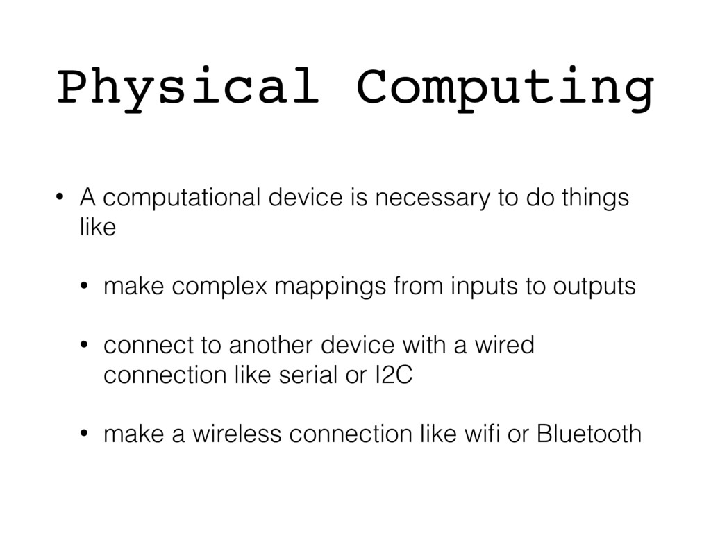 Physical Computing • A computational device is ...