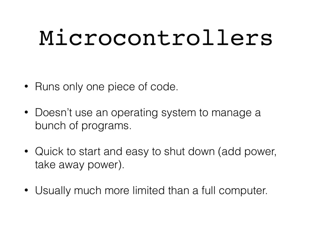 Microcontrollers • Runs only one piece of code....