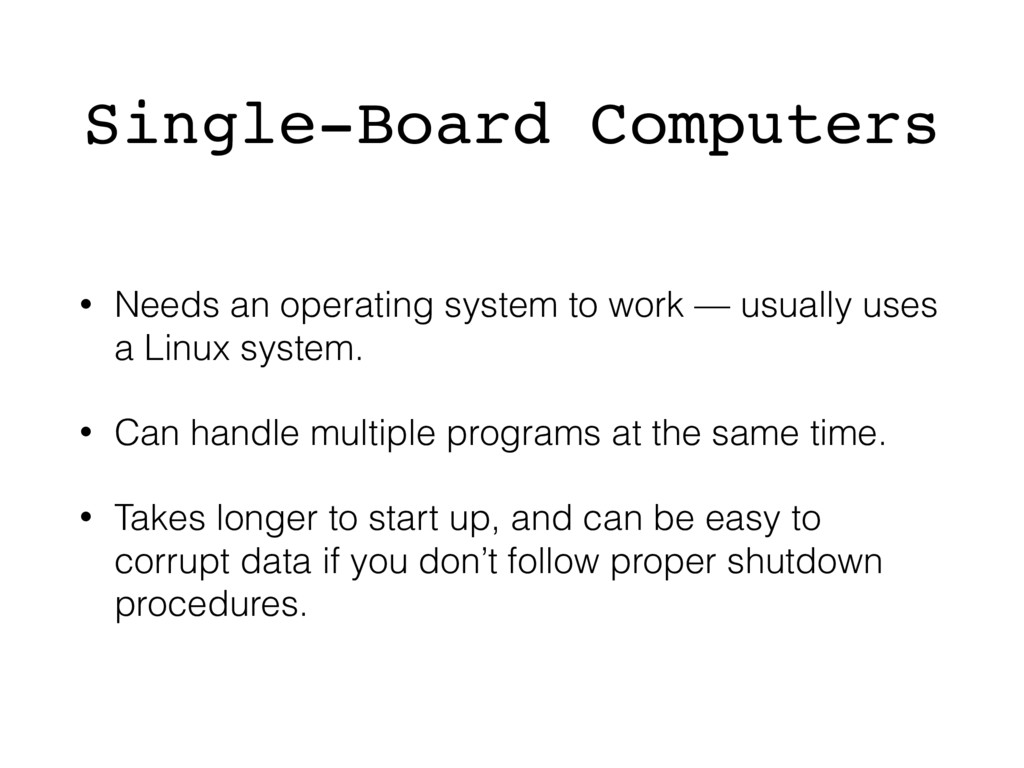 Single-Board Computers • Needs an operating sys...