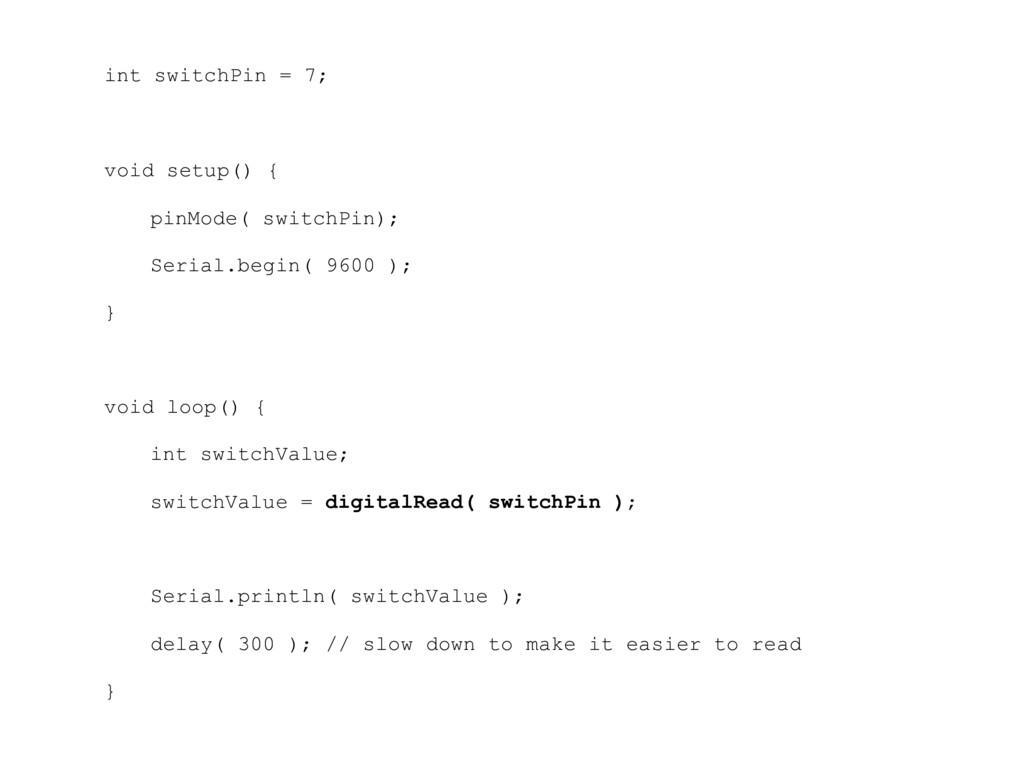 int switchPin = 7; void setup() { pinMode( swit...