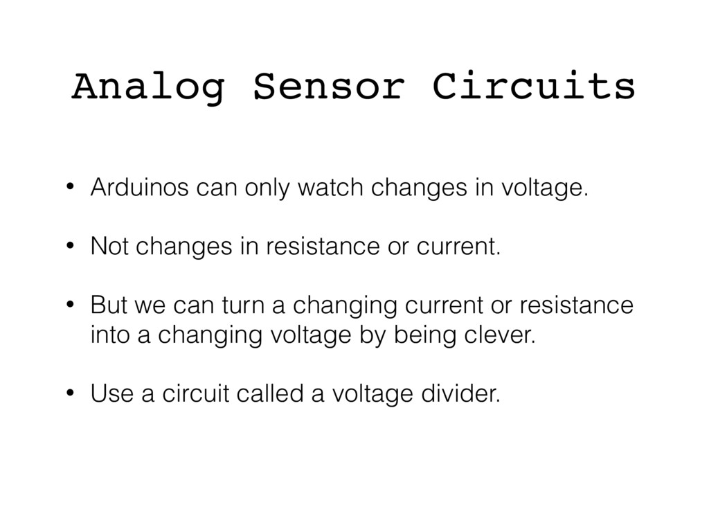 • Arduinos can only watch changes in voltage. •...