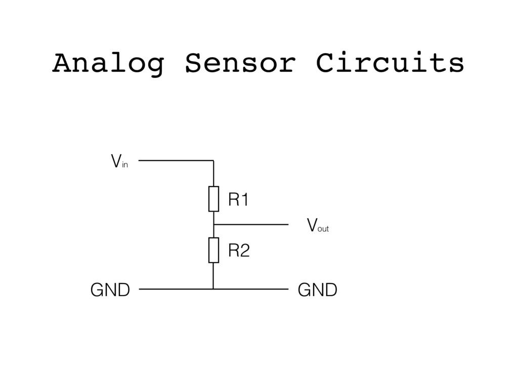 Vin Vout GND GND R1 R2 Analog Sensor Circuits
