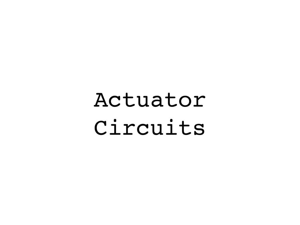 Actuator Circuits