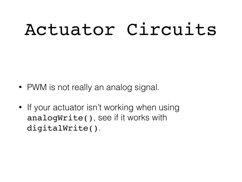 Actuator Circuits • PWM is not really an analog...