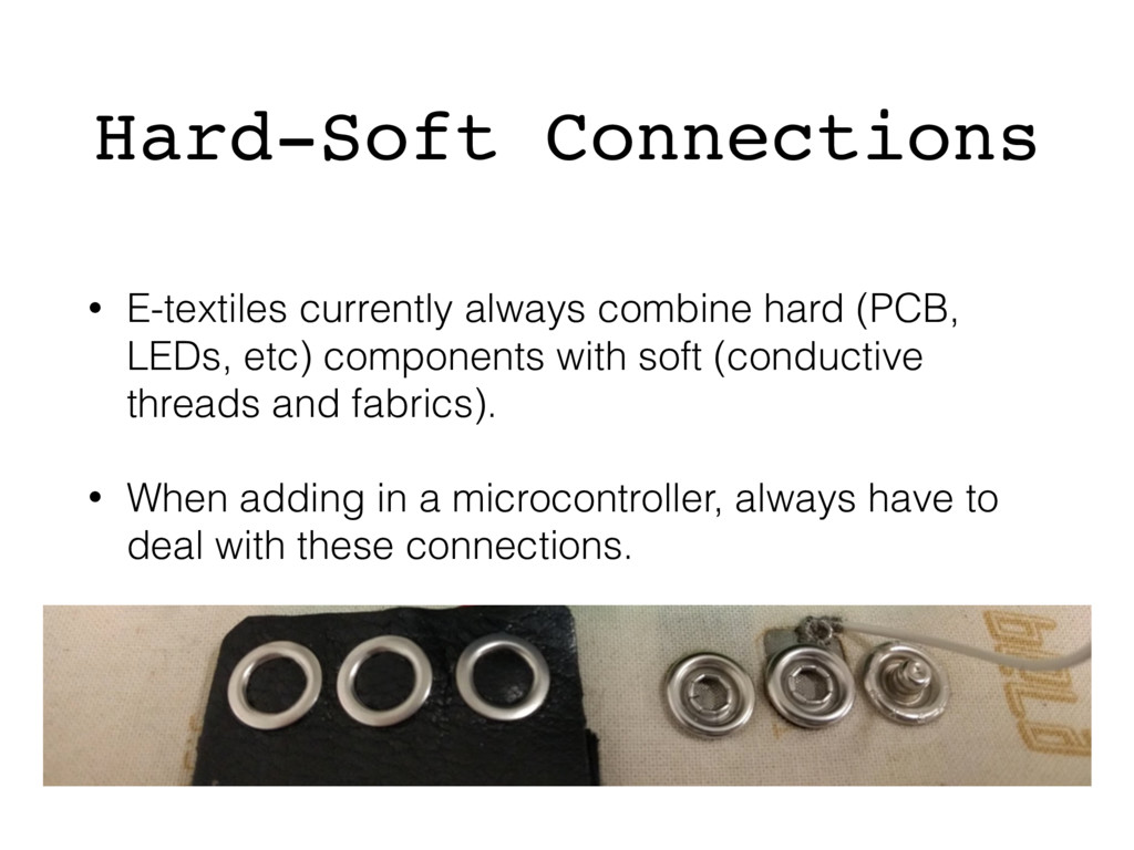 Hard-Soft Connections • E-textiles currently al...