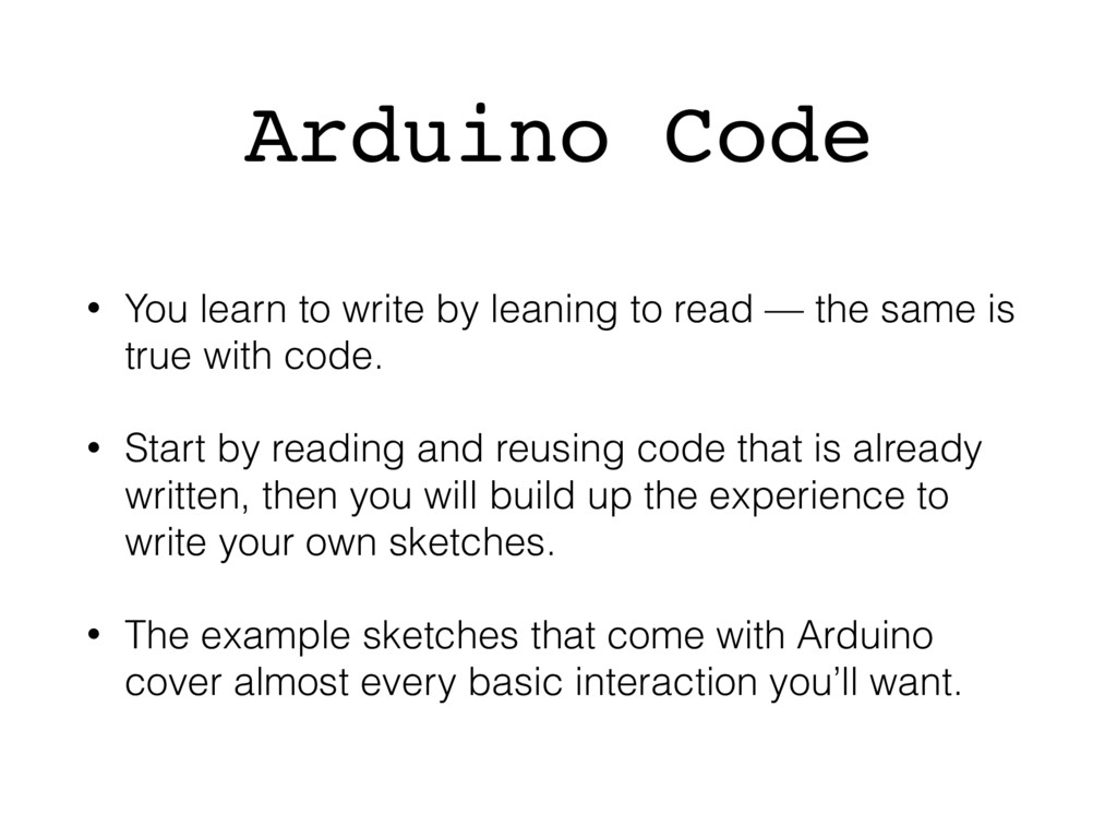 Arduino Code • You learn to write by leaning to...