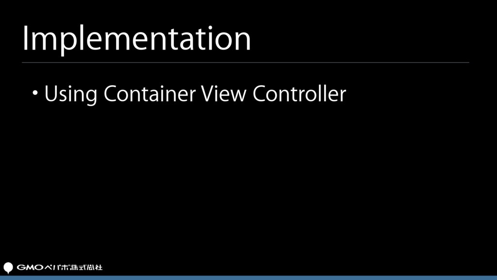Implementation • Using Container View Controller