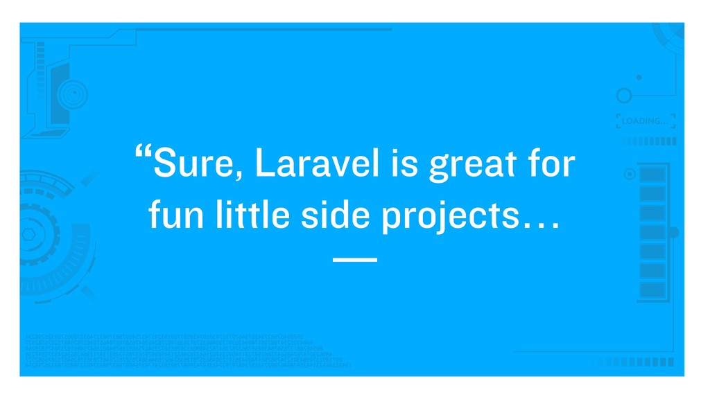 """Sure, Laravel is great for fun little side pro..."