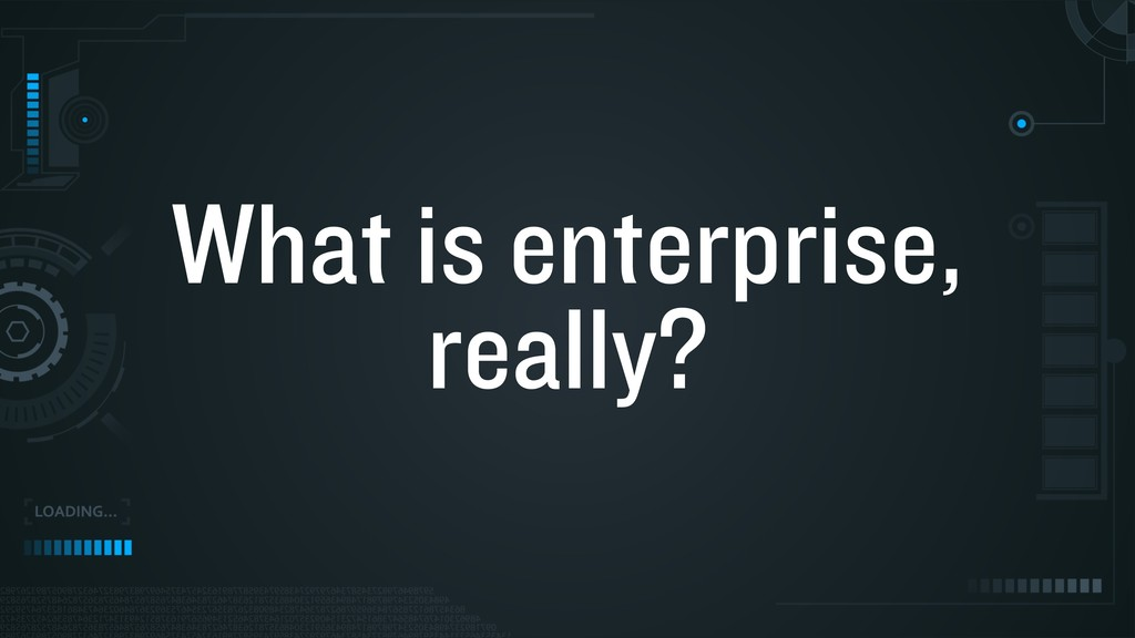 What is enterprise, really?