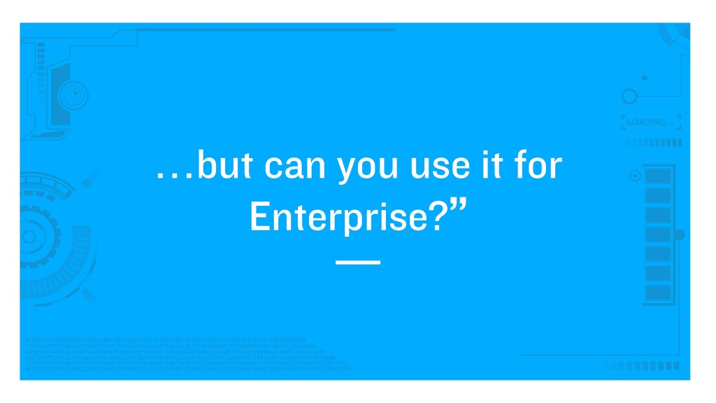 …but can you use it for Enterprise?""