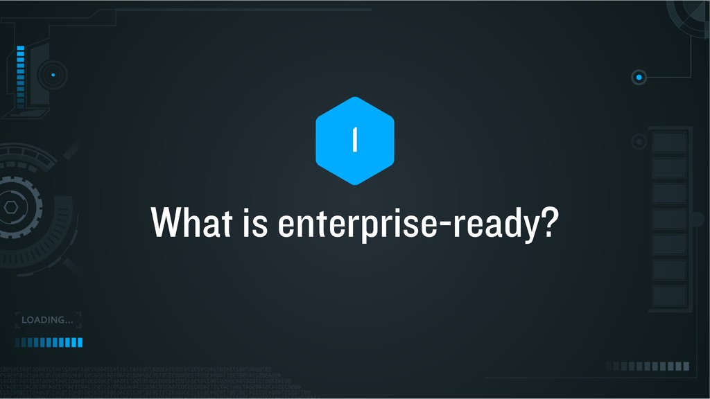 What is enterprise-ready? 1