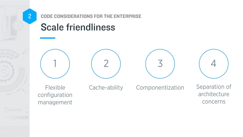 CODE CONSIDERATIONS FOR THE ENTERPRISE 2 Scale ...