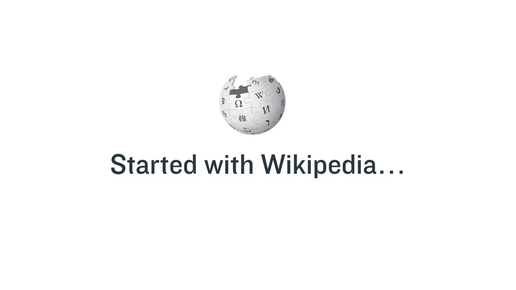 Started with Wikipedia…