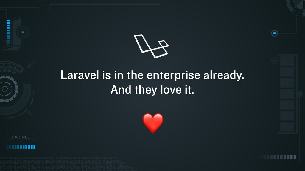 Laravel is in the enterprise already. And they ...