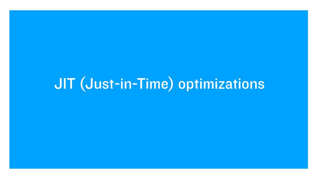 JIT (Just-in-Time) optimizations