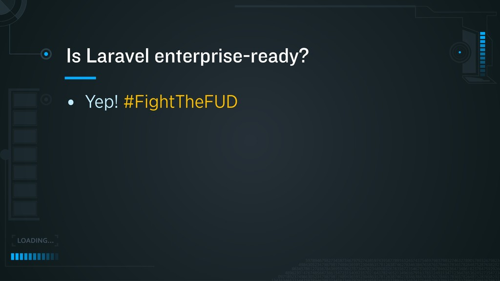 • Yep! #FightTheFUD Is Laravel enterprise-ready?